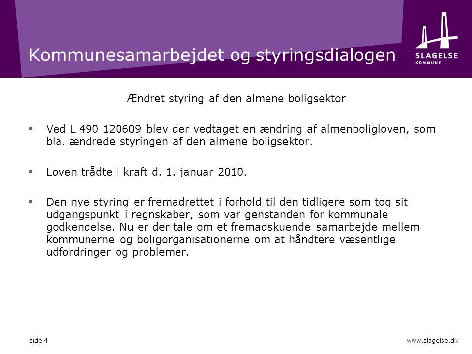 Kommunesamarbejdet og styringsdialogen Ændret styring af den almene boligsektor  Ved L 490 120609 blev der vedtaget en ændring af almenboligloven, som bla.