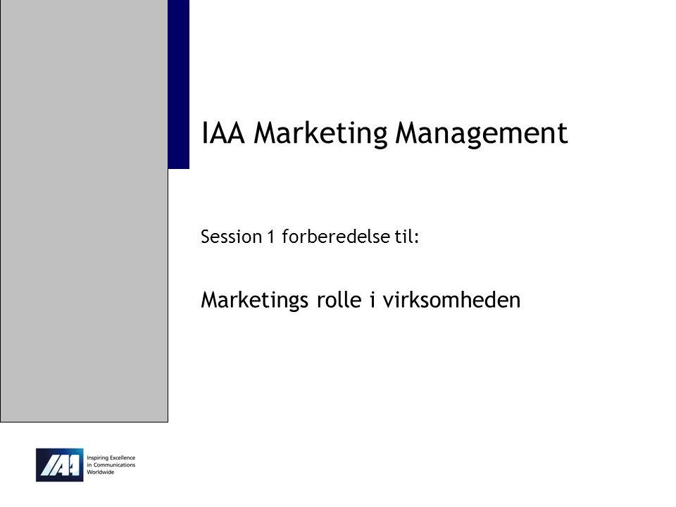 IAA Marketing Management Session 1 forberedelse til: Marketings rolle i virksomheden