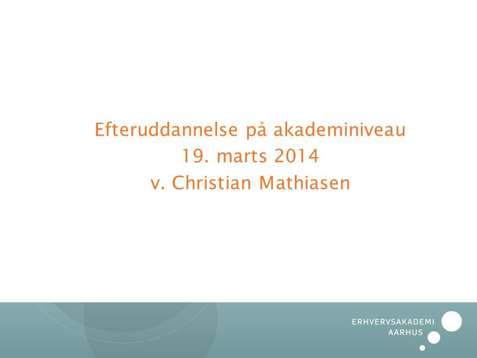 Efteruddannelse på akademiniveau 19. marts 2014 v. Christian Mathiasen