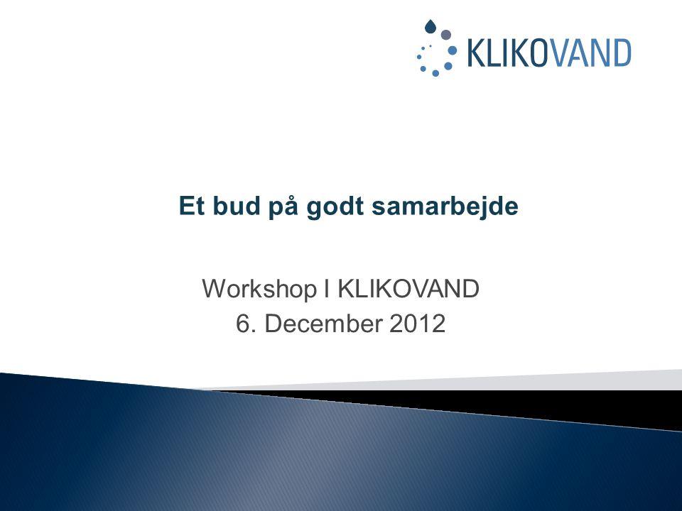 Workshop I KLIKOVAND 6. December 2012 Et bud på godt samarbejde