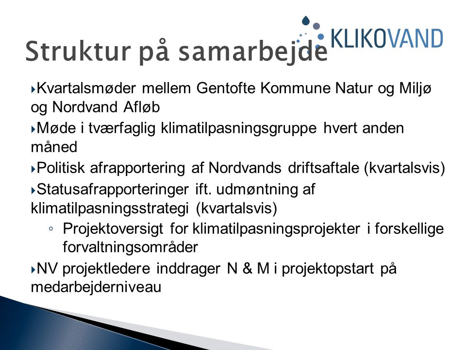  Kvartalsmøder mellem Gentofte Kommune Natur og Miljø og Nordvand Afløb  Møde i tværfaglig klimatilpasningsgruppe hvert anden måned  Politisk afrapportering af Nordvands driftsaftale (kvartalsvis)  Statusafrapporteringer ift.