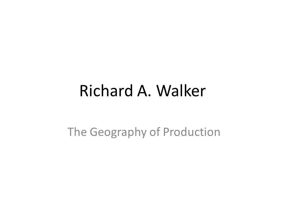 Richard A. Walker The Geography of Production