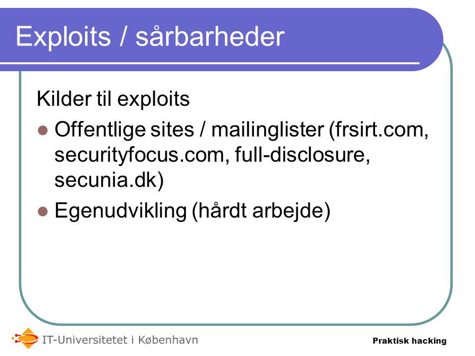 Praktisk hacking Exploits / sårbarheder Kilder til exploits  Offentlige sites / mailinglister (frsirt.com, securityfocus.com, full-disclosure, secunia.dk)  Egenudvikling (hårdt arbejde)