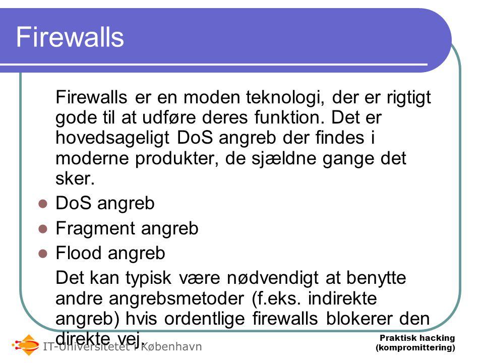 Praktisk hacking (kompromittering) Firewalls Firewalls er en moden teknologi, der er rigtigt gode til at udføre deres funktion.