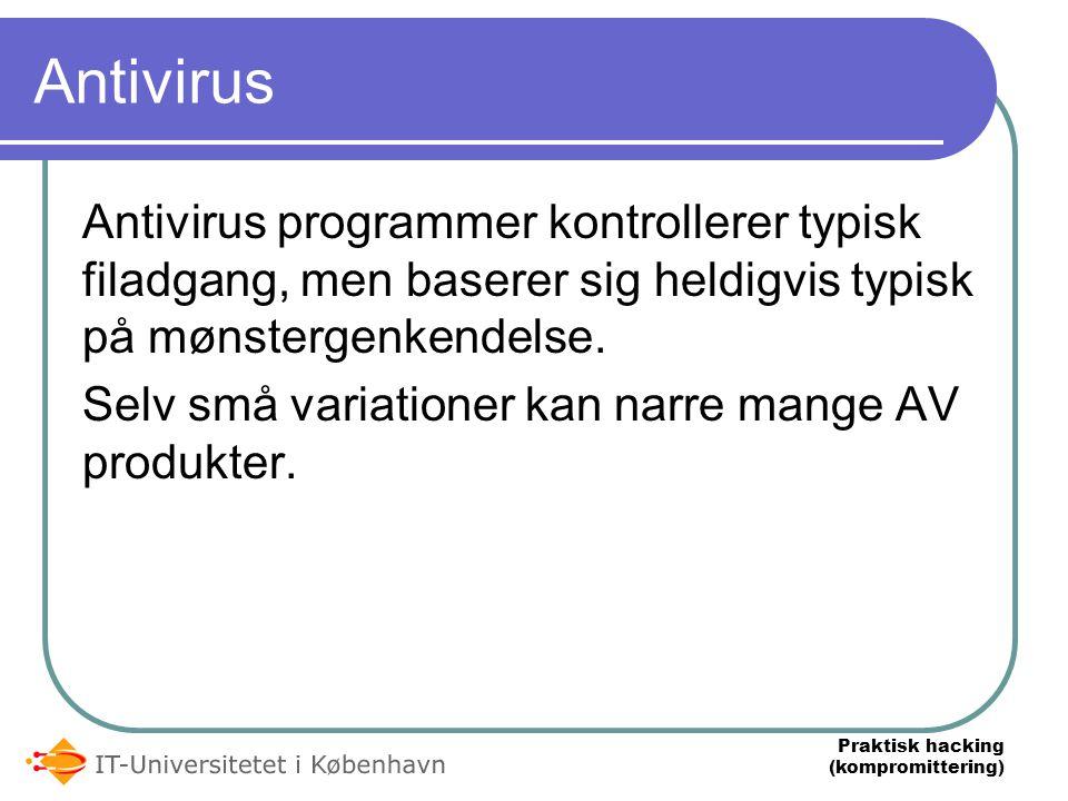 Praktisk hacking (kompromittering) Antivirus Antivirus programmer kontrollerer typisk filadgang, men baserer sig heldigvis typisk på mønstergenkendelse.