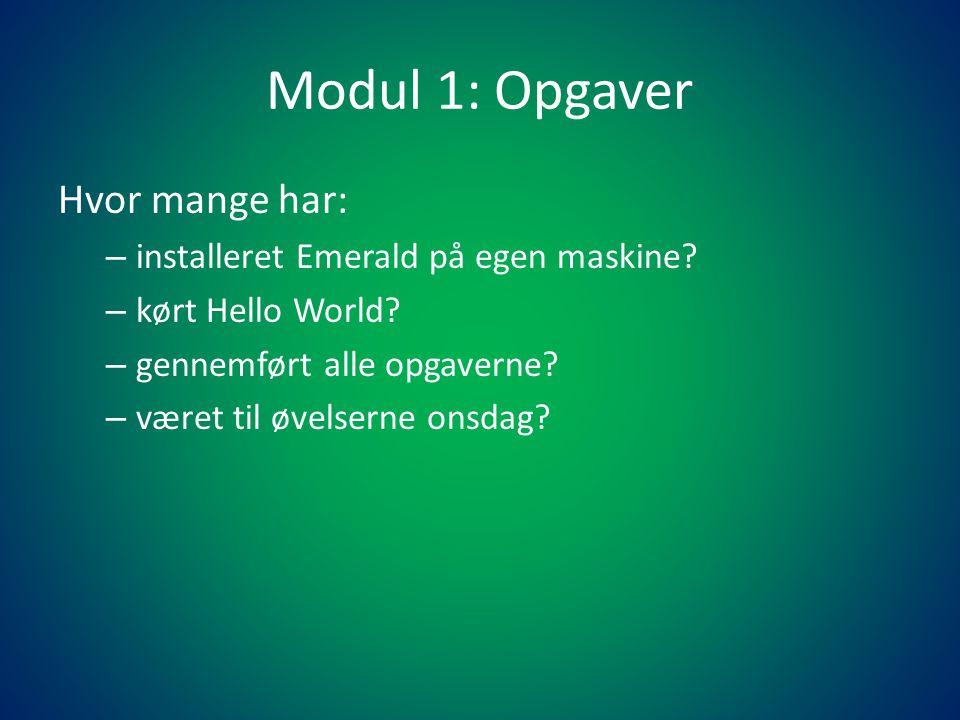 Modul 1: Opgaver Hvor mange har: – installeret Emerald på egen maskine.