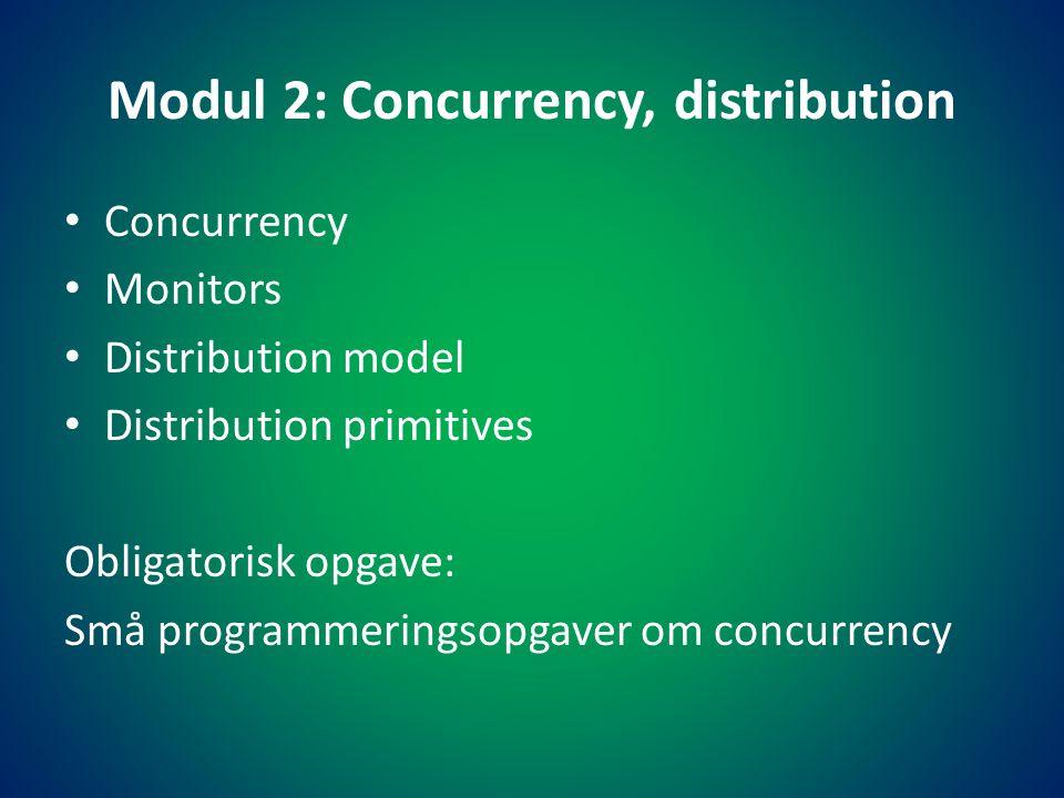 Modul 2: Concurrency, distribution • Concurrency • Monitors • Distribution model • Distribution primitives Obligatorisk opgave: Små programmeringsopgaver om concurrency