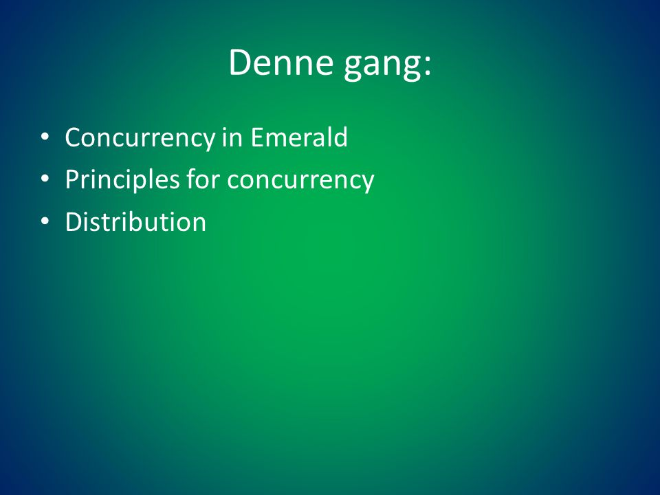 Denne gang: • Concurrency in Emerald • Principles for concurrency • Distribution