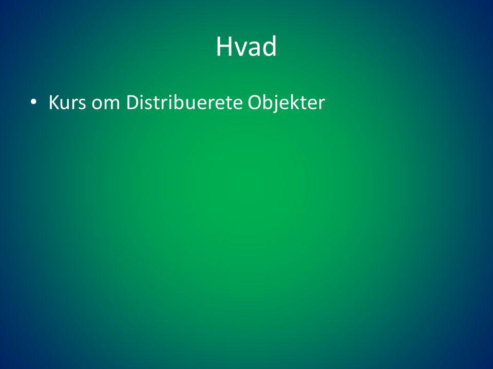 Hvad • Kurs om Distribuerete Objekter