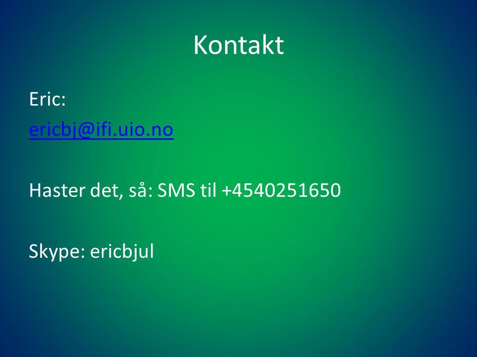 Kontakt Eric: ericbj@ifi.uio.no Haster det, så: SMS til +4540251650 Skype: ericbjul