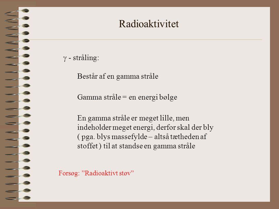 Radioaktivitet  - stråling: Består af en gamma stråle Gamma stråle = en energi bølge En gamma stråle er meget lille, men indeholder meget energi, derfor skal der bly ( pga.