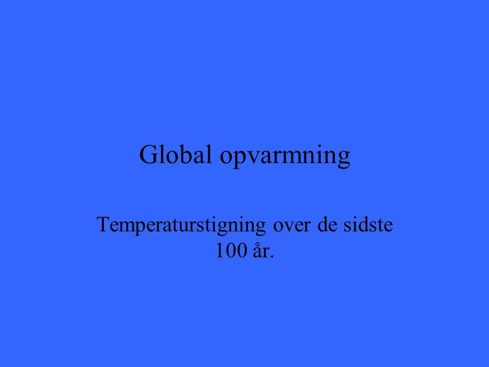 Global opvarmning Temperaturstigning over de sidste 100 år.
