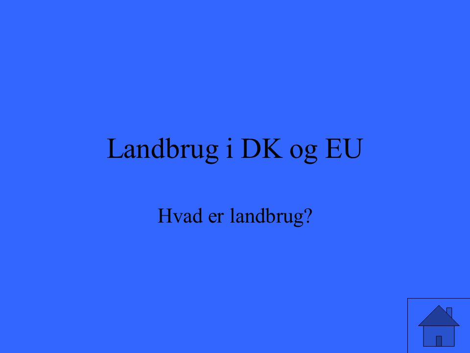 Landbrug i DK og EU Hvad er landbrug?