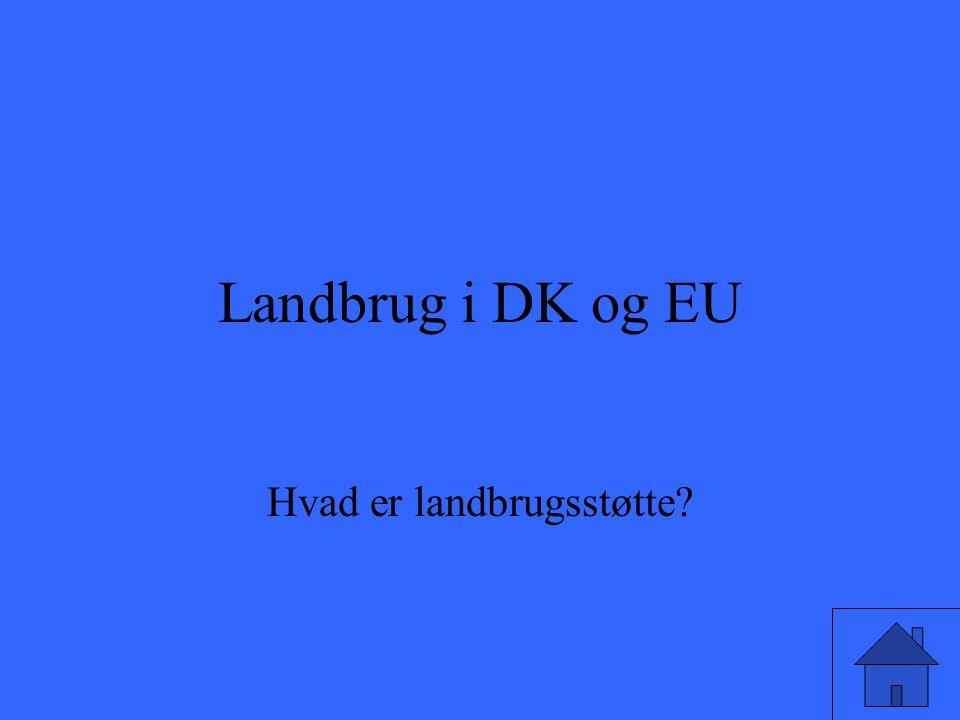 Landbrug i DK og EU Hvad er landbrugsstøtte?
