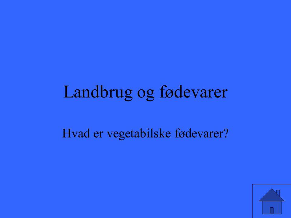 Landbrug og fødevarer Hvad er vegetabilske fødevarer?