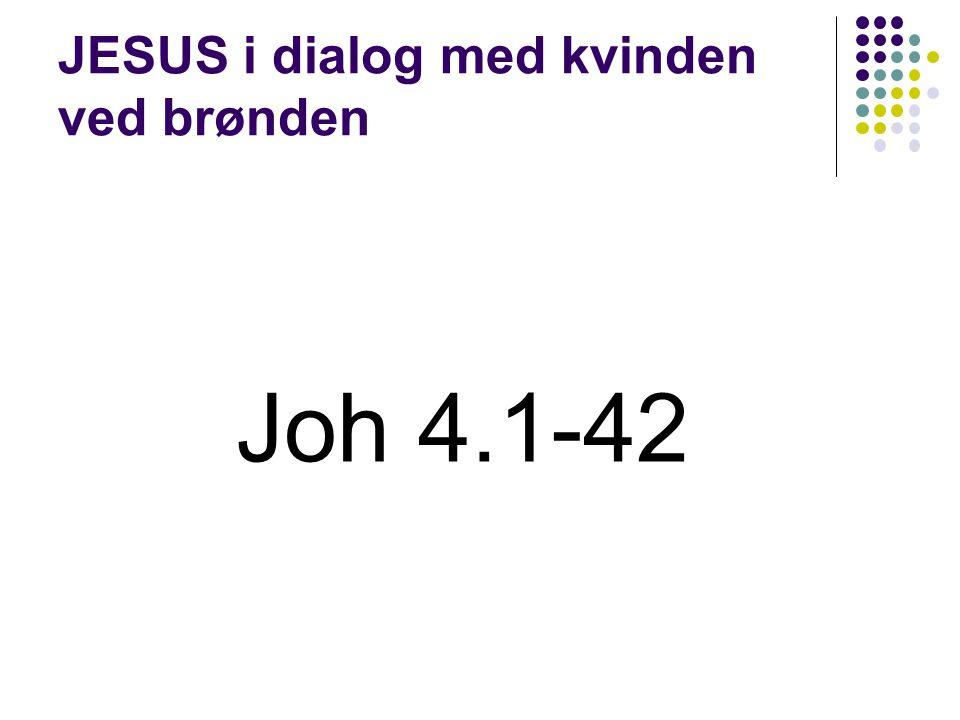 JESUS i dialog med kvinden ved brønden Joh 4.1-42