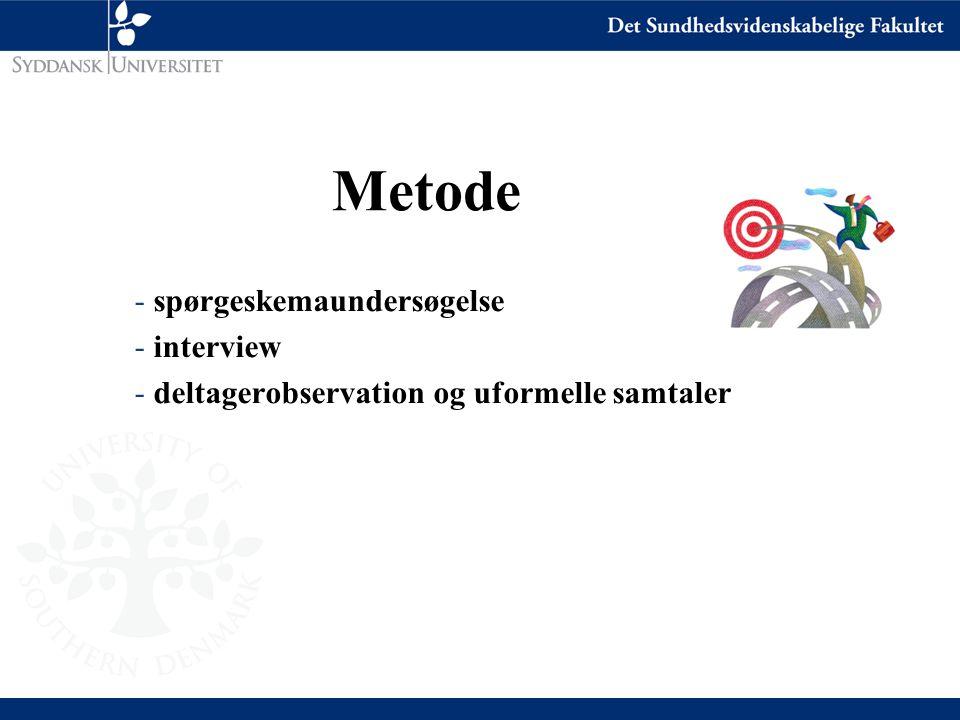 Metode - spørgeskemaundersøgelse - interview - deltagerobservation og uformelle samtaler