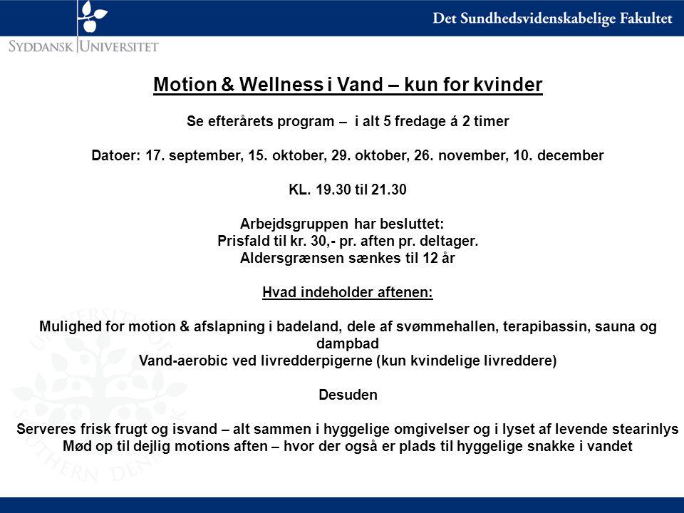 Motion & Wellness i Vand – kun for kvinder Se efterårets program – i alt 5 fredage á 2 timer Datoer: 17.