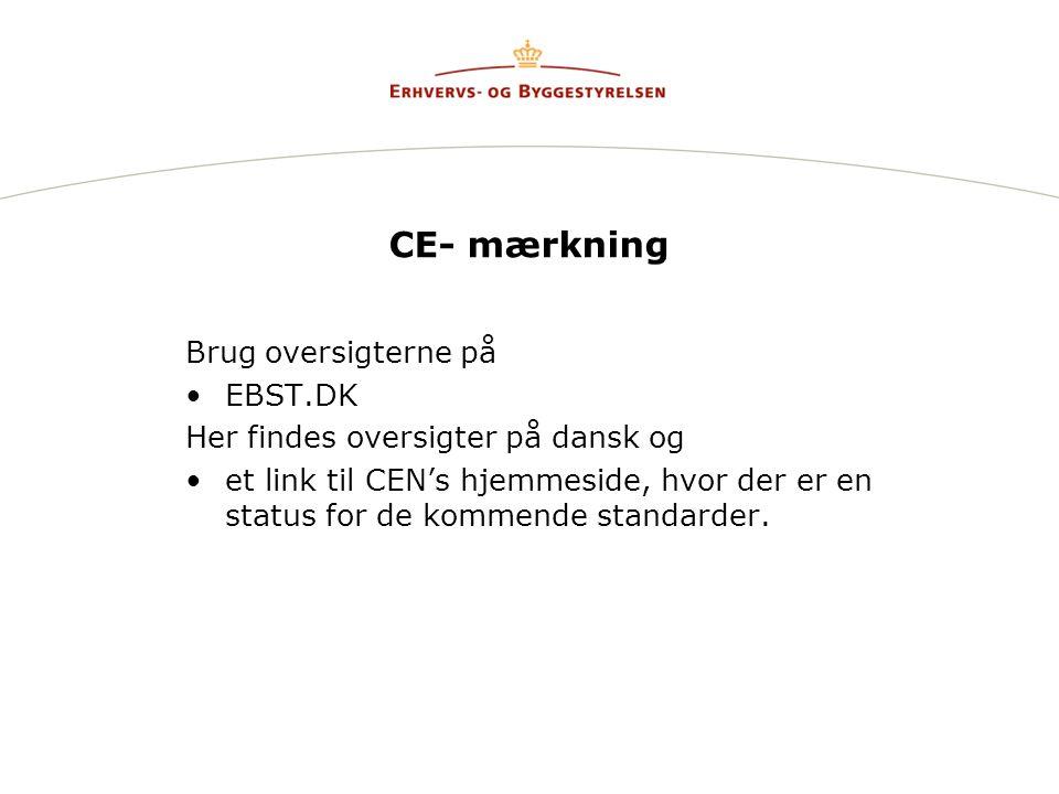 CE- mærkning Brug oversigterne på •EBST.DK Her findes oversigter på dansk og •et link til CEN's hjemmeside, hvor der er en status for de kommende standarder.