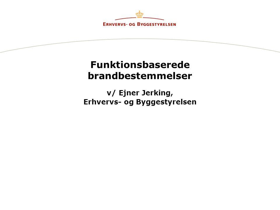 Funktionsbaserede brandbestemmelser v/ Ejner Jerking, Erhvervs- og Byggestyrelsen