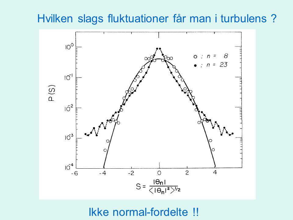 Hvilken slags fluktuationer får man i turbulens Ikke normal-fordelte !!