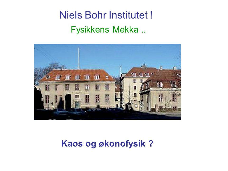 Niels Bohr Institutet ! Fysikkens Mekka.. Kaos og økonofysik