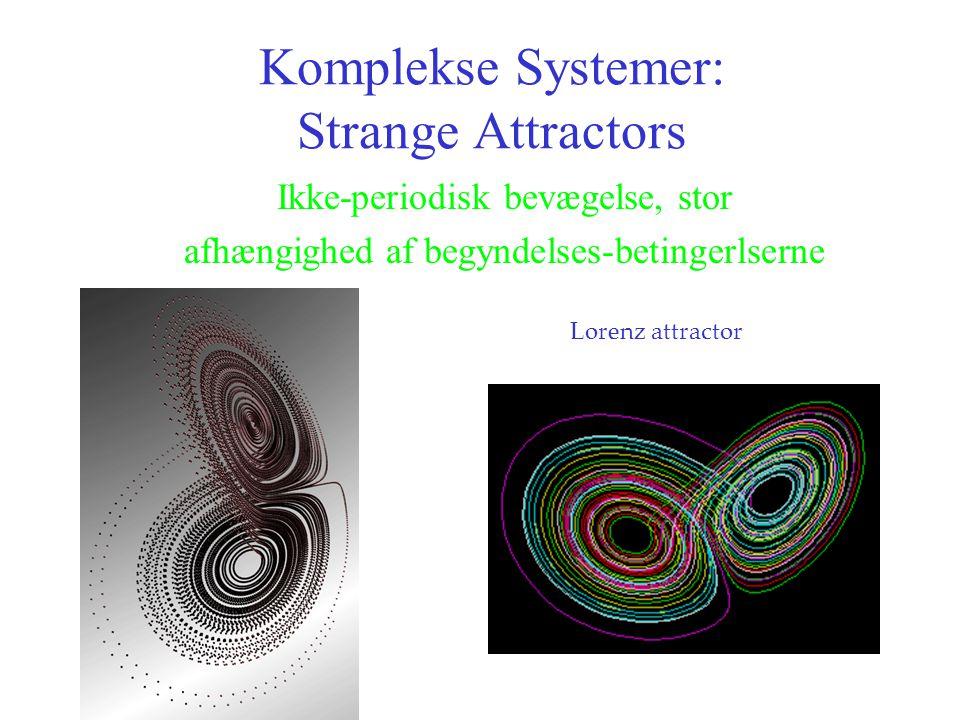 Komplekse Systemer: Strange Attractors Ikke-periodisk bevægelse, stor afhængighed af begyndelses-betingerlserne Lorenz attractor