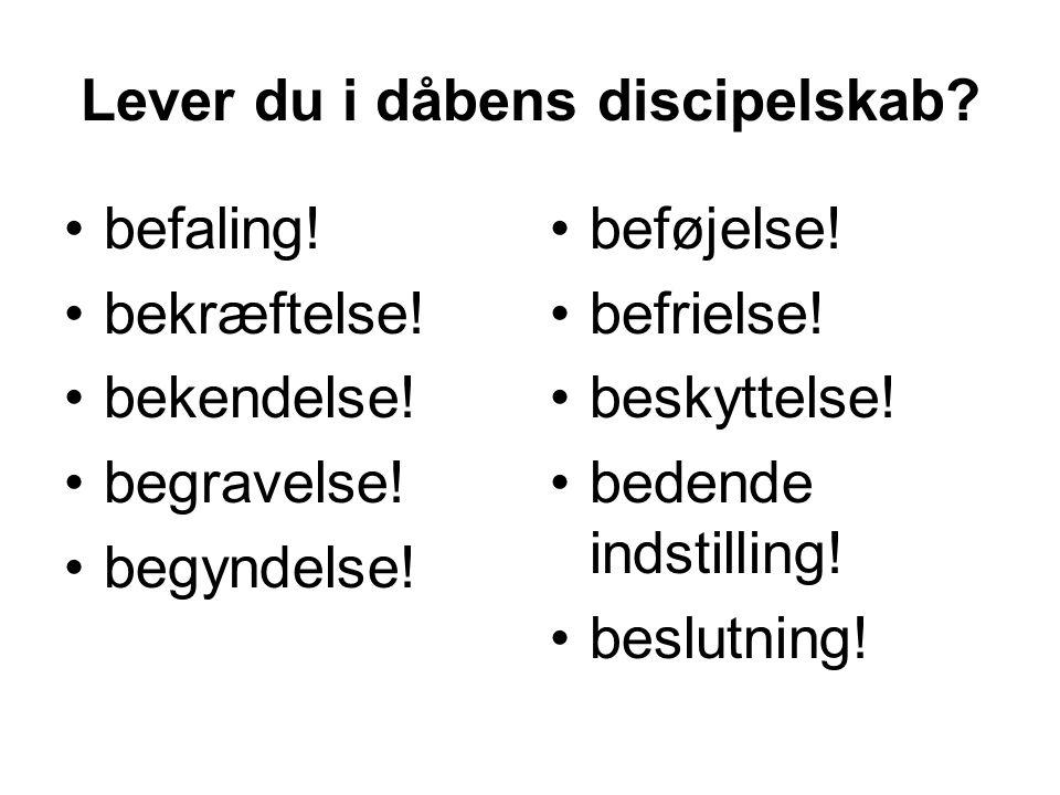 Lever du i dåbens discipelskab. •befaling. •bekræftelse.