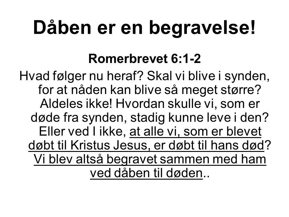 Dåben er en begravelse. Romerbrevet 6:1-2 Hvad følger nu heraf.