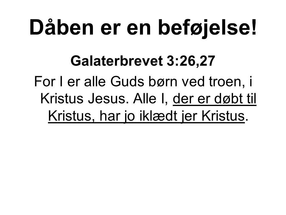 Dåben er en beføjelse. Galaterbrevet 3:26,27 For I er alle Guds børn ved troen, i Kristus Jesus.