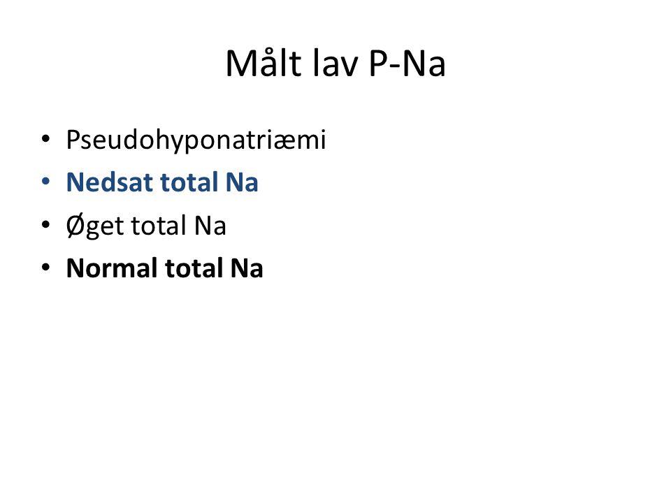 Målt lav P-Na • Pseudohyponatriæmi • Nedsat total Na • Øget total Na • Normal total Na
