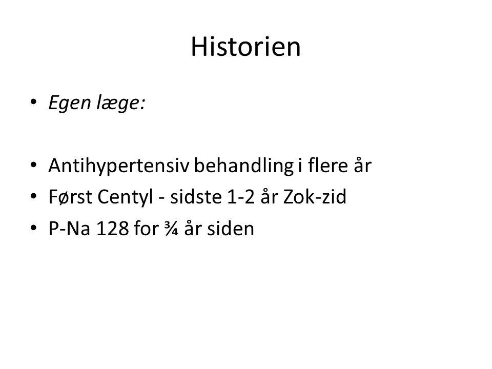 Historien • Egen læge: • Antihypertensiv behandling i flere år • Først Centyl - sidste 1-2 år Zok-zid • P-Na 128 for ¾ år siden