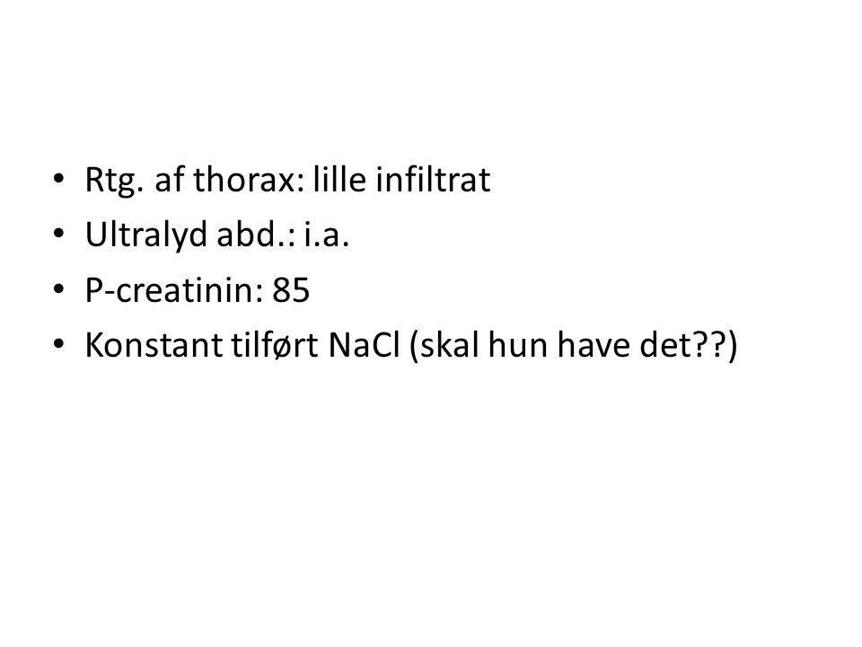 • Rtg.af thorax: lille infiltrat • Ultralyd abd.: i.a.