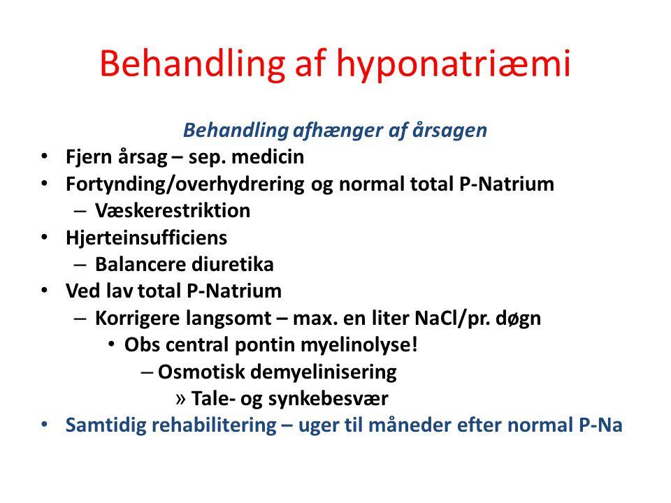 Behandling af hyponatriæmi Behandling afhænger af årsagen • Fjern årsag – sep.