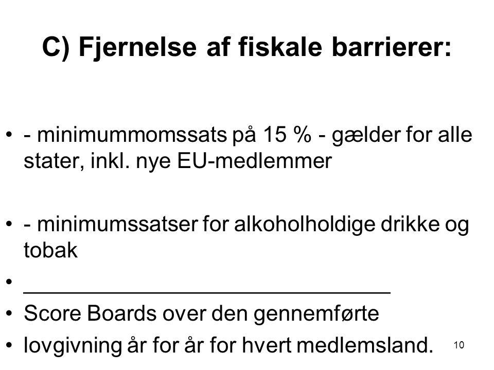 C) Fjernelse af fiskale barrierer: •- minimummomssats på 15 % - gælder for alle stater, inkl.