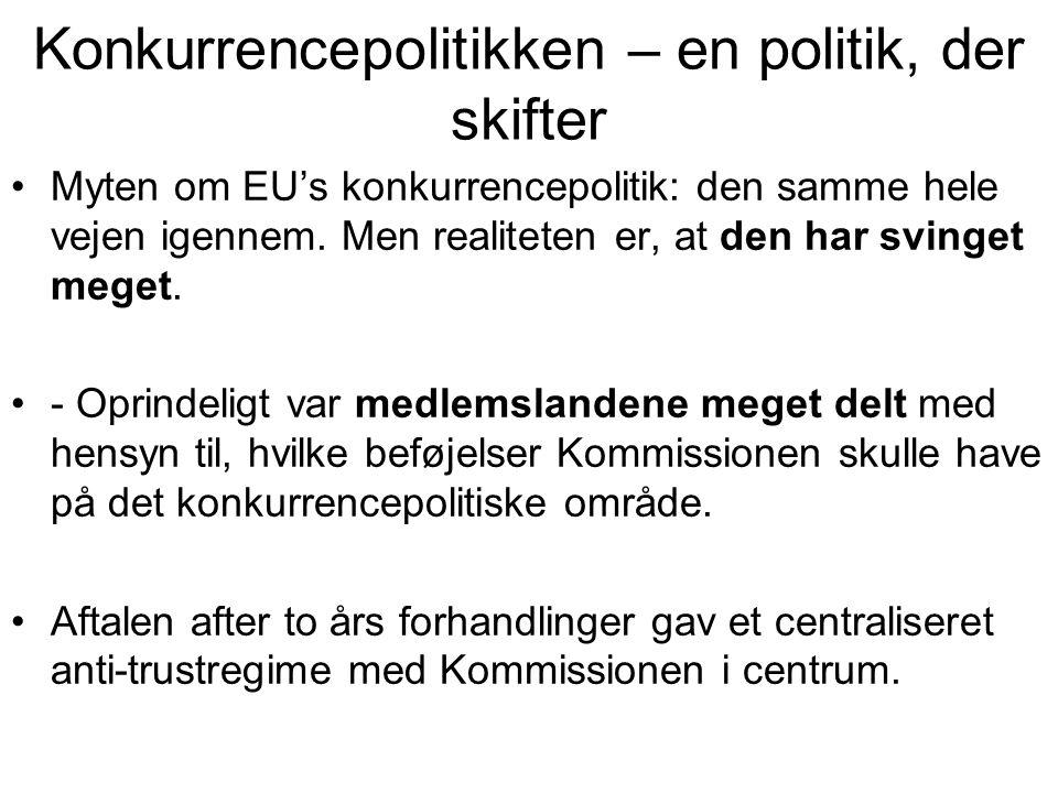 Konkurrencepolitikken – en politik, der skifter •Myten om EU's konkurrencepolitik: den samme hele vejen igennem.