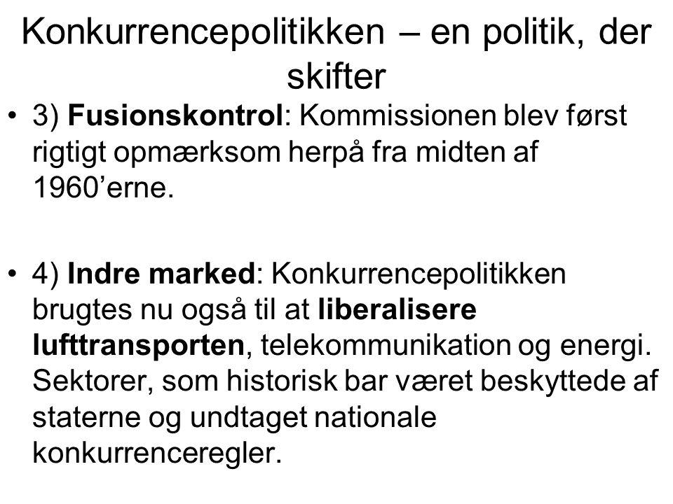 Konkurrencepolitikken – en politik, der skifter •3) Fusionskontrol: Kommissionen blev først rigtigt opmærksom herpå fra midten af 1960'erne.