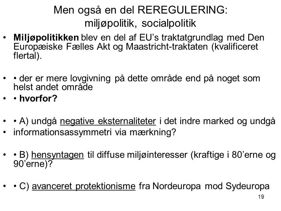 Men også en del REREGULERING: miljøpolitik, socialpolitik •Miljøpolitikken blev en del af EU's traktatgrundlag med Den Europæiske Fælles Akt og Maastricht-traktaten (kvalificeret flertal).