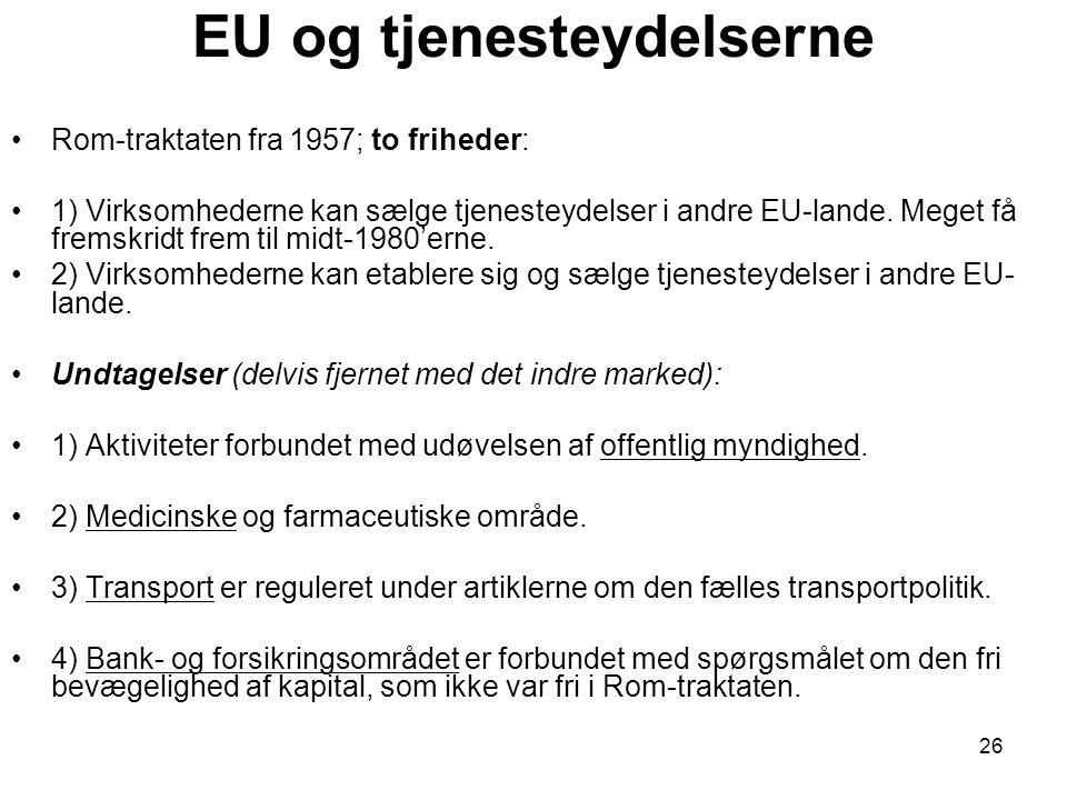 EU og tjenesteydelserne •Rom-traktaten fra 1957; to friheder: •1) Virksomhederne kan sælge tjenesteydelser i andre EU-lande.