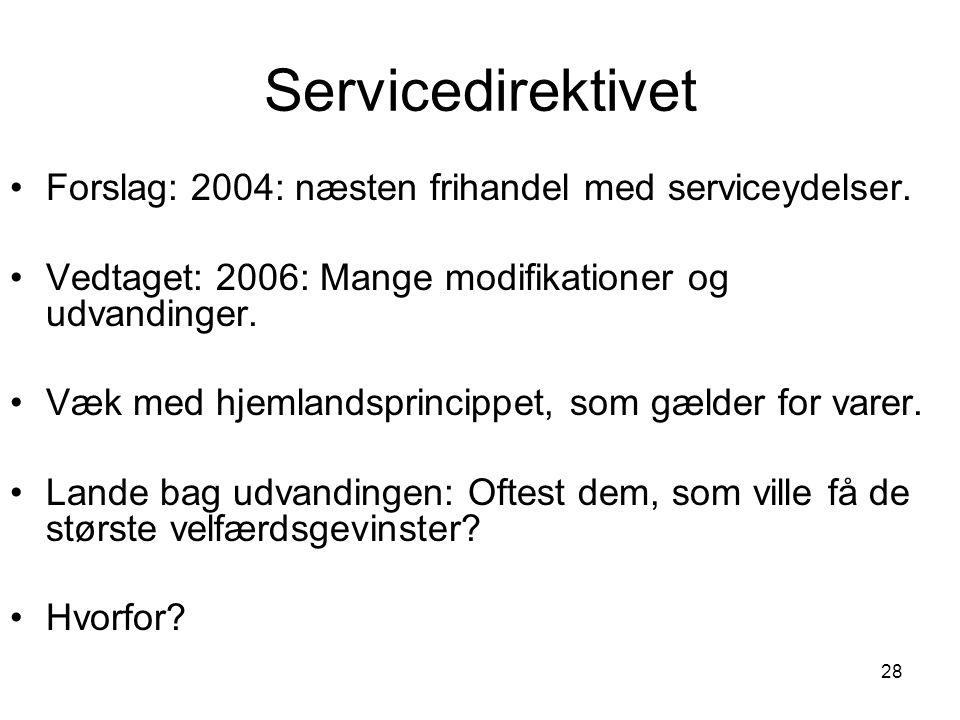Servicedirektivet •Forslag: 2004: næsten frihandel med serviceydelser.