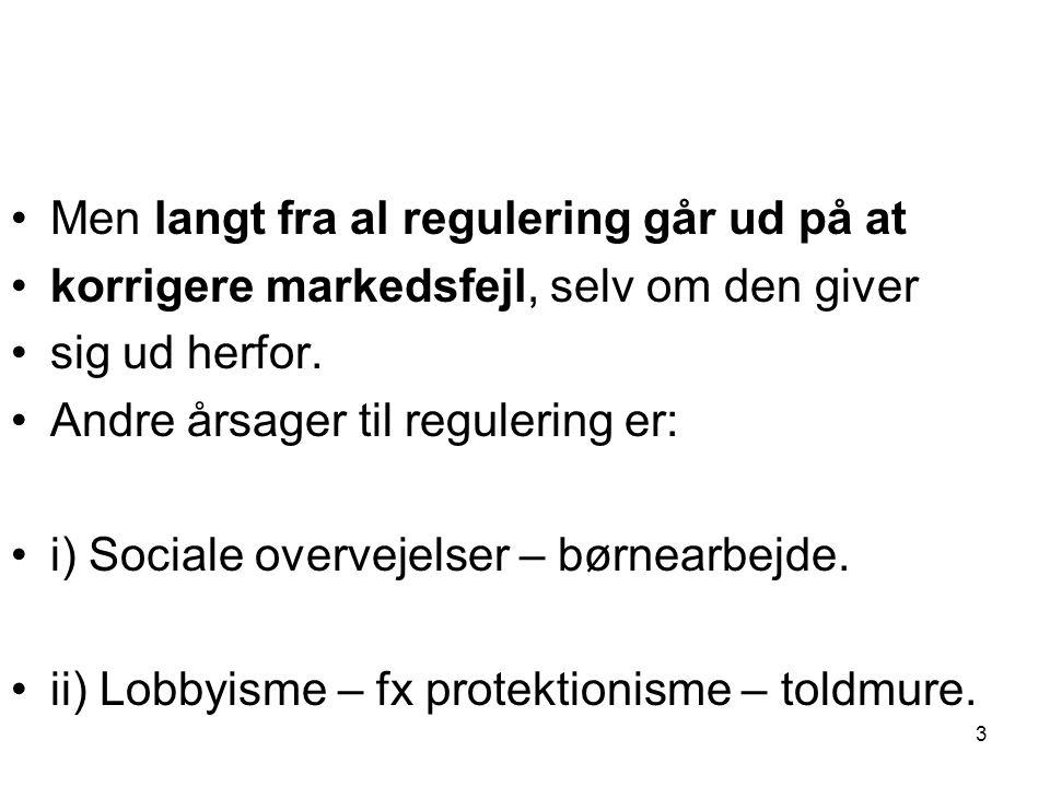 •Men langt fra al regulering går ud på at •korrigere markedsfejl, selv om den giver •sig ud herfor.