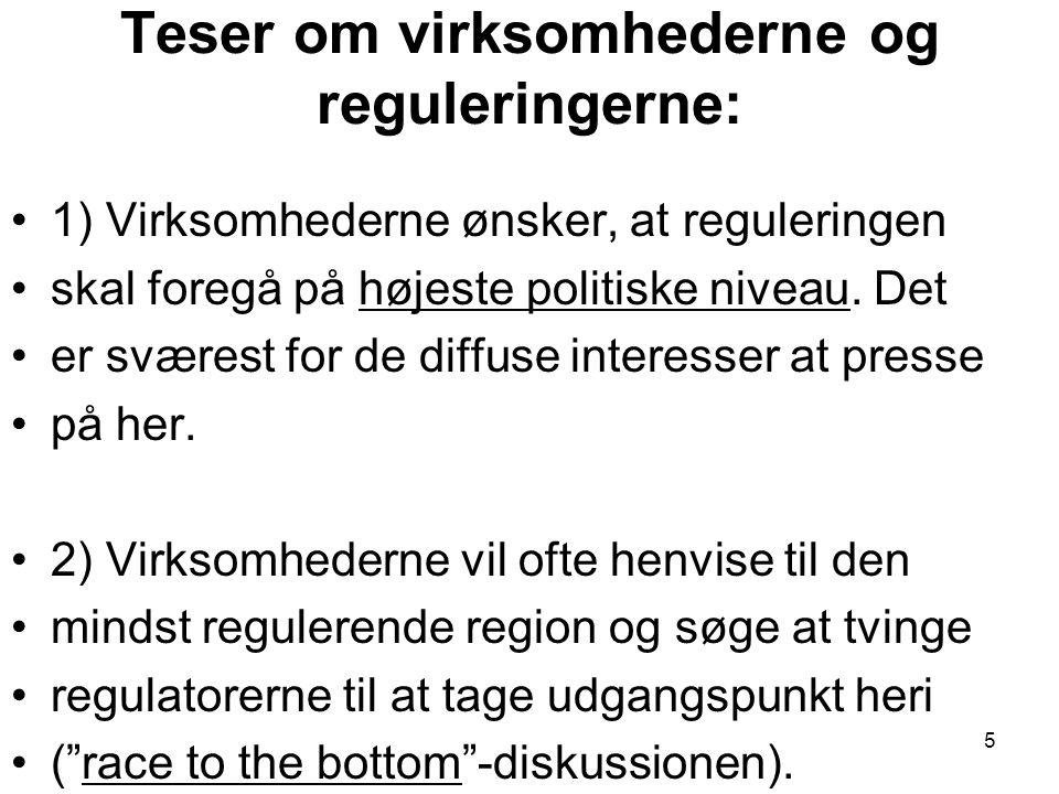 Teser om virksomhederne og reguleringerne: •1) Virksomhederne ønsker, at reguleringen •skal foregå på højeste politiske niveau.