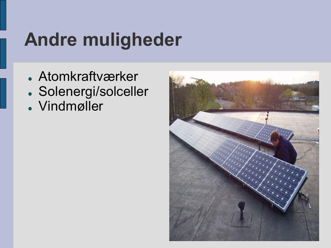 Andre muligheder  Atomkraftværker  Solenergi/solceller  Vindmøller