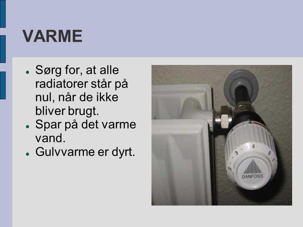 VARME  Sørg for, at alle radiatorer står på nul, når de ikke bliver brugt.