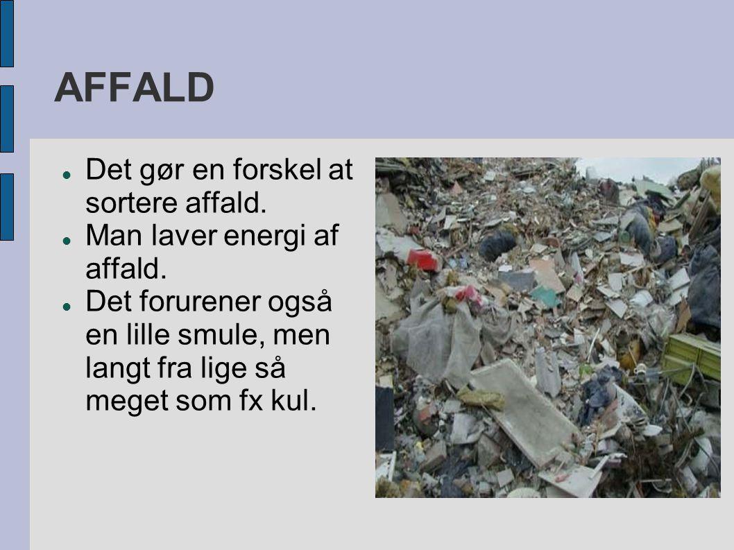 AFFALD  Det gør en forskel at sortere affald.  Man laver energi af affald.