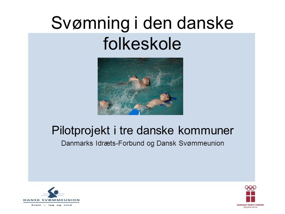 Svømning i den danske folkeskole Pilotprojekt i tre danske kommuner Danmarks Idræts-Forbund og Dansk Svømmeunion