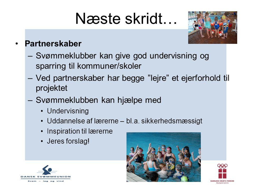 Næste skridt… •Partnerskaber –Svømmeklubber kan give god undervisning og sparring til kommuner/skoler –Ved partnerskaber har begge lejre et ejerforhold til projektet –Svømmeklubben kan hjælpe med •Undervisning •Uddannelse af lærerne – bl.a.