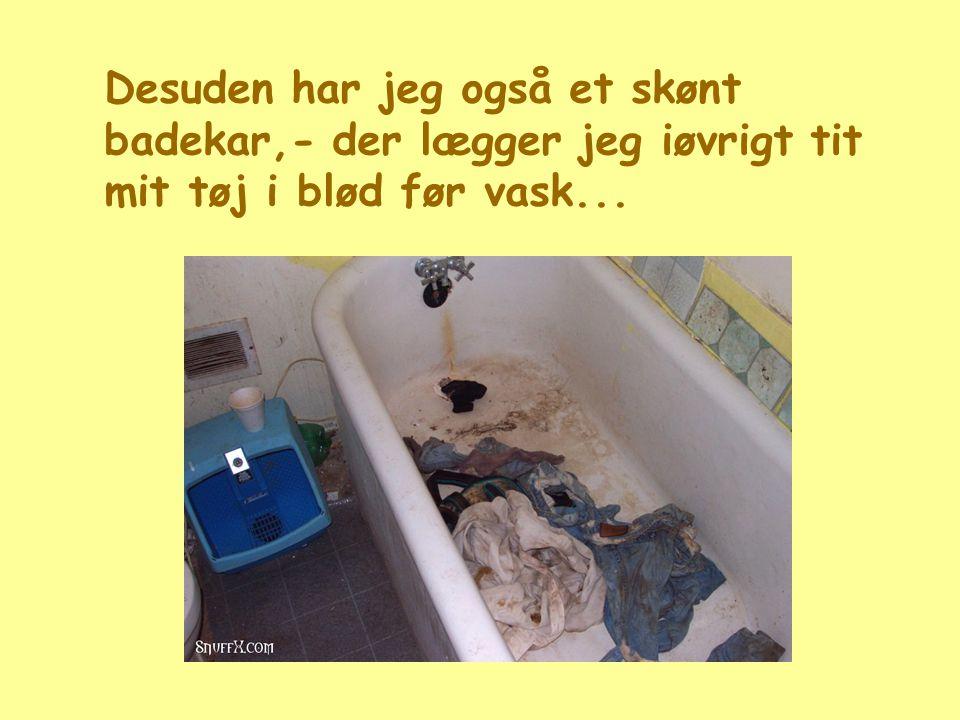 Desuden har jeg også et skønt badekar,- der lægger jeg iøvrigt tit mit tøj i blød før vask...