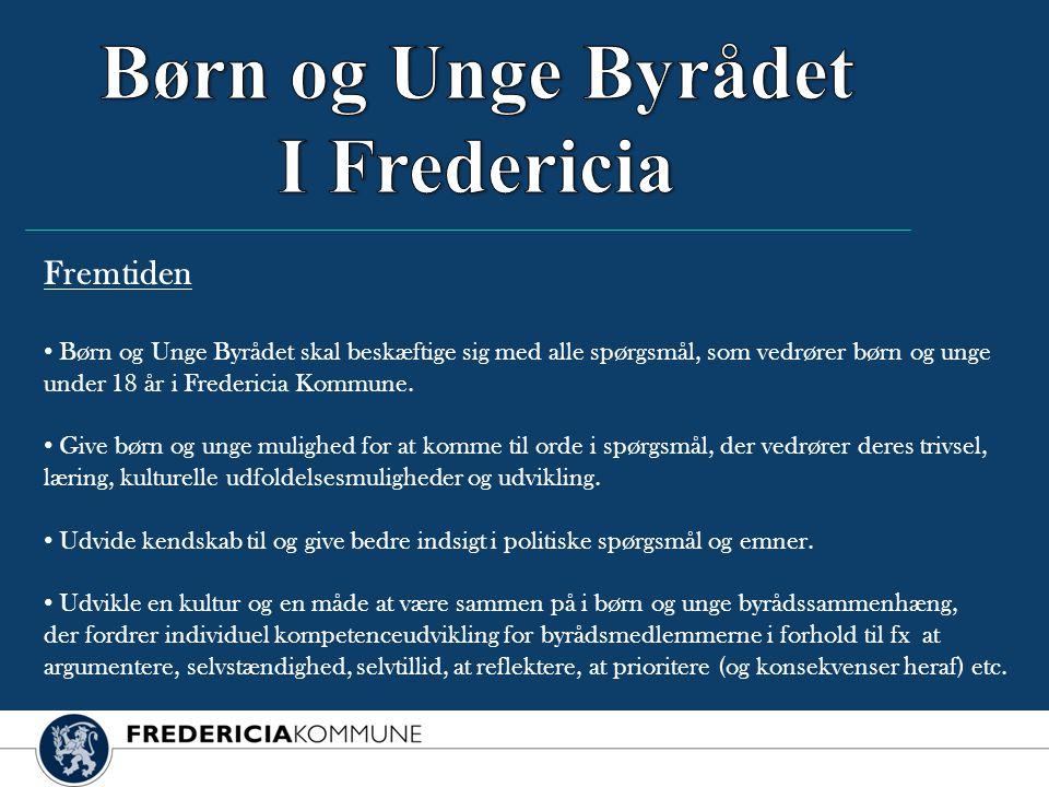 Fremtiden • Børn og Unge Byrådet skal beskæftige sig med alle spørgsmål, som vedrører børn og unge under 18 år i Fredericia Kommune.