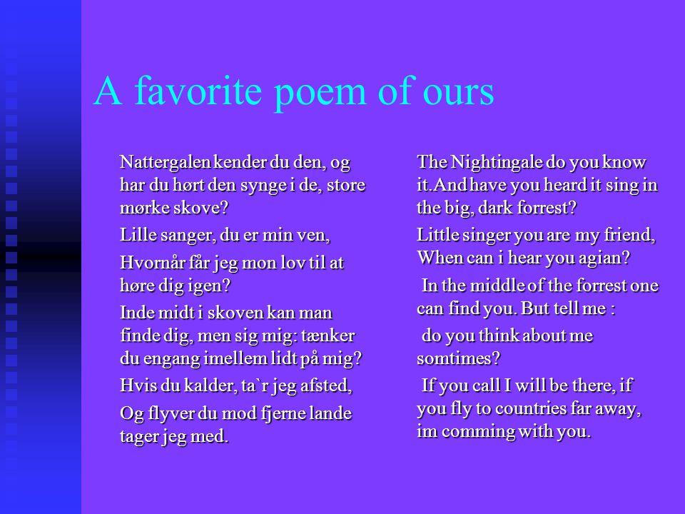 A favorite poem of ours Nattergalen kender du den, og har du hørt den synge i de, store mørke skove.